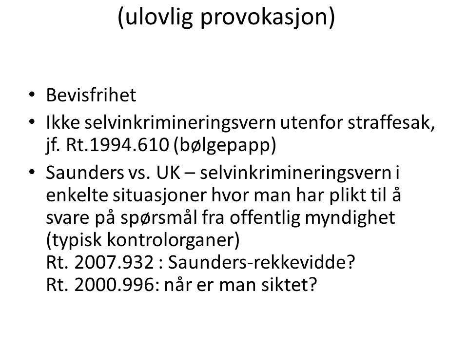 (ulovlig provokasjon) Bevisfrihet Ikke selvinkrimineringsvern utenfor straffesak, jf. Rt.1994.610 (bølgepapp) Saunders vs. UK – selvinkrimineringsvern
