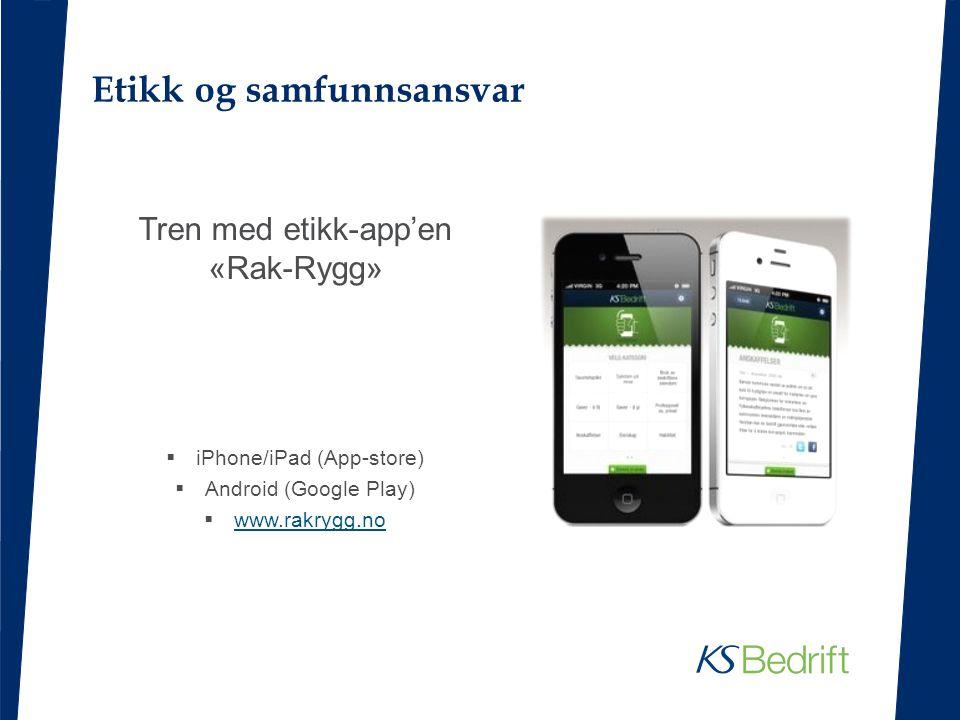 Etikk og samfunnsansvar Tren med etikk-app'en «Rak-Rygg»  iPhone/iPad (App-store)  Android (Google Play)  www.rakrygg.no www.rakrygg.no