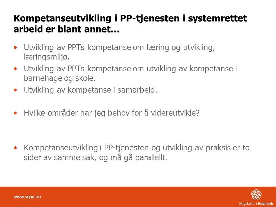 Kompetanseutvikling i PP-tjenesten i systemrettet arbeid er blant annet… Utvikling av PPTs kompetanse om læring og utvikling, læringsmiljø. Utvikling