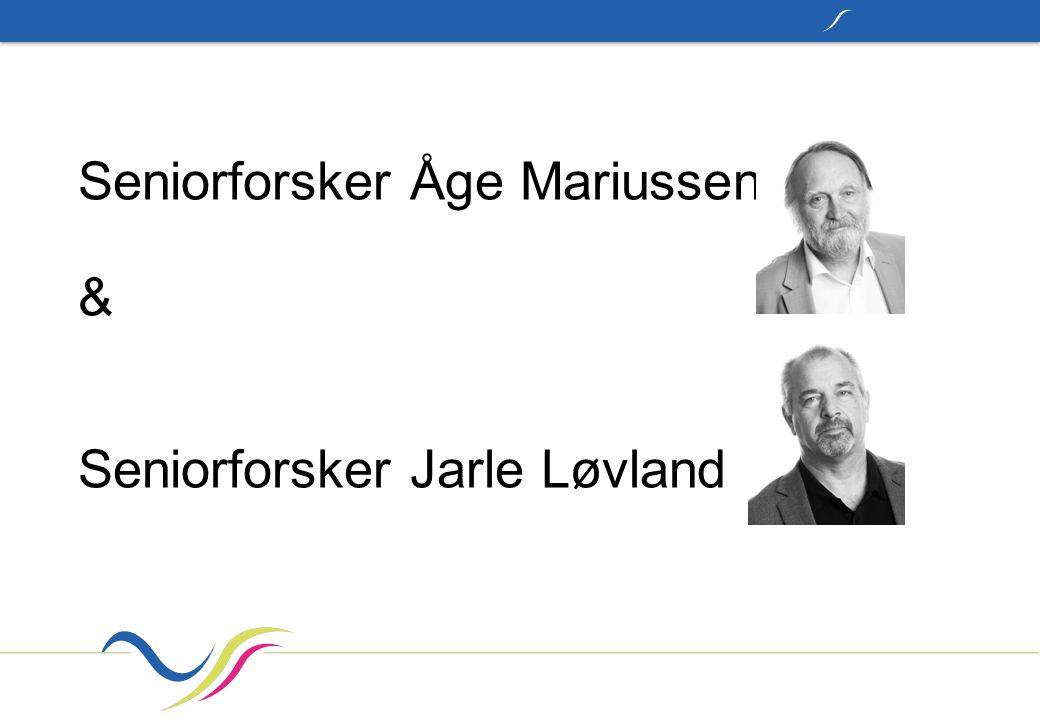 Seniorforsker Åge Mariussen & Seniorforsker Jarle Løvland