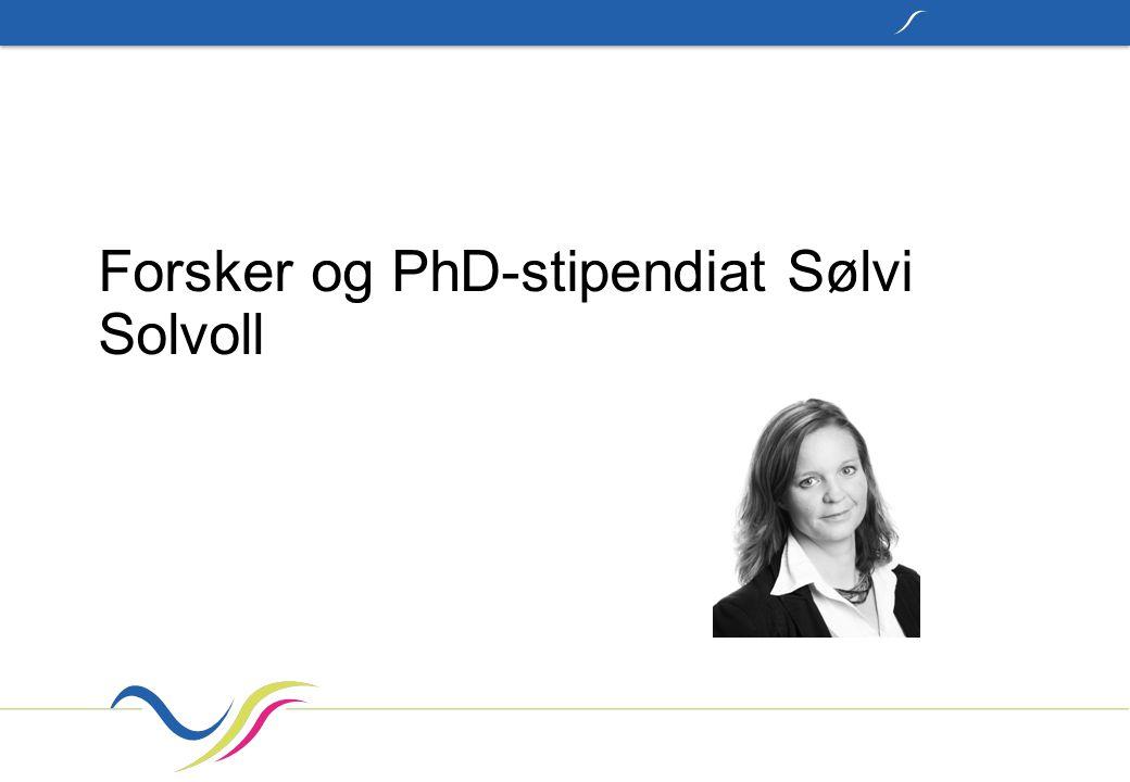 Forsker og PhD-stipendiat Sølvi Solvoll