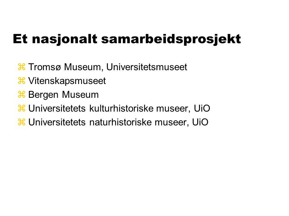 Et nasjonalt samarbeidsprosjekt zTromsø Museum, Universitetsmuseet zVitenskapsmuseet zBergen Museum zUniversitetets kulturhistoriske museer, UiO zUniv