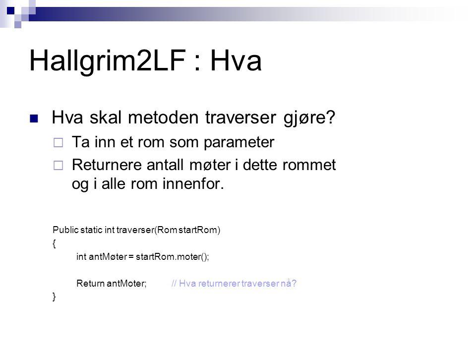 Hallgrim2LF : Hva Hva skal metoden traverser gjøre?  Ta inn et rom som parameter  Returnere antall møter i dette rommet og i alle rom innenfor. Publ
