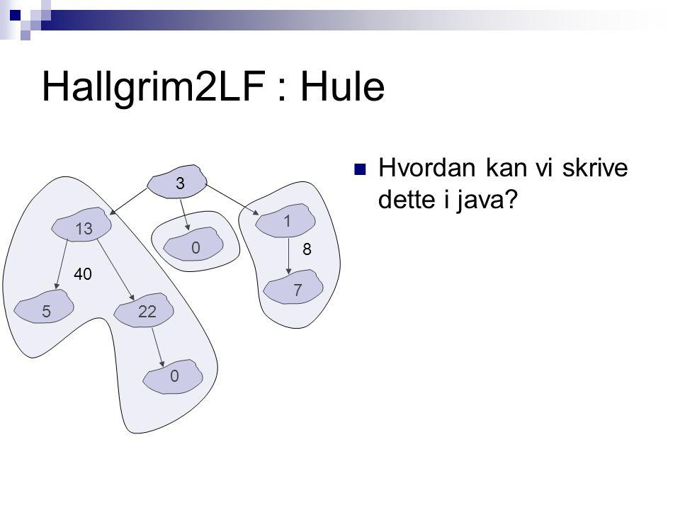 Hallgrim2LF : Hule Hvordan kan vi skrive dette i java.