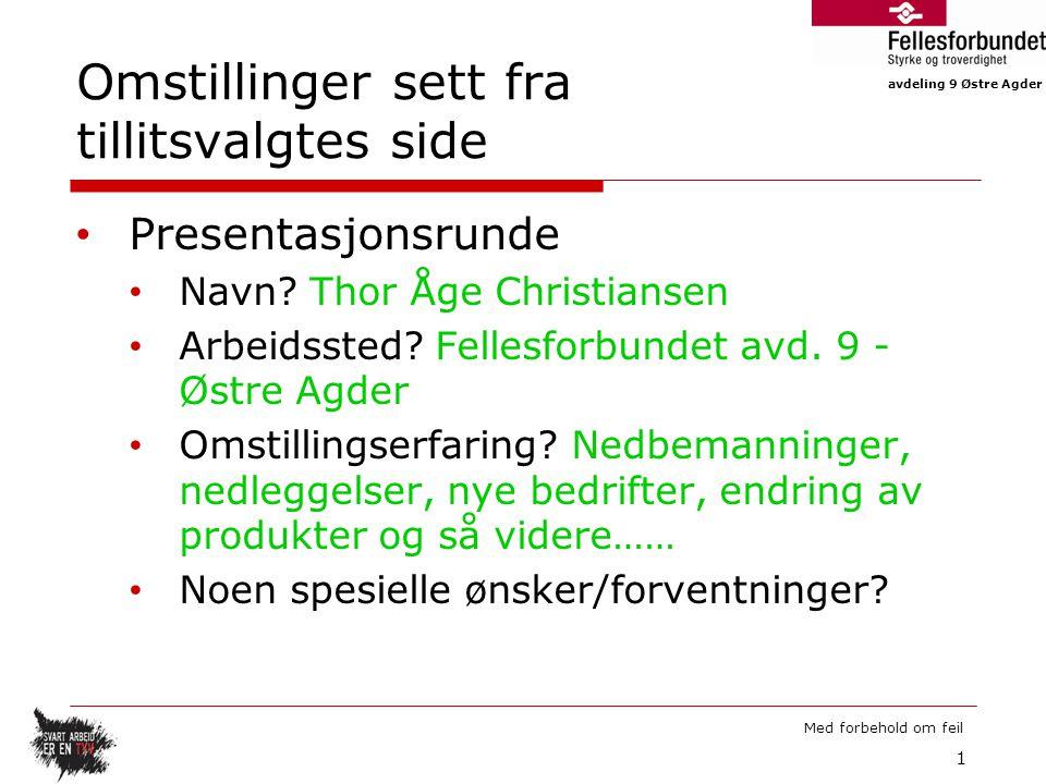 avdeling 9 Østre Agder Med forbehold om feil Omstillinger sett fra tillitsvalgtes side Presentasjonsrunde Navn.