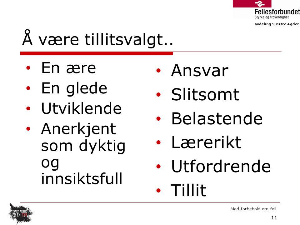 avdeling 9 Østre Agder Med forbehold om feil 11 Å være tillitsvalgt..