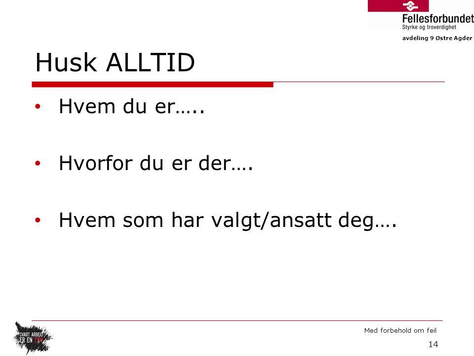 avdeling 9 Østre Agder Med forbehold om feil Husk ALLTID Hvem du er…..