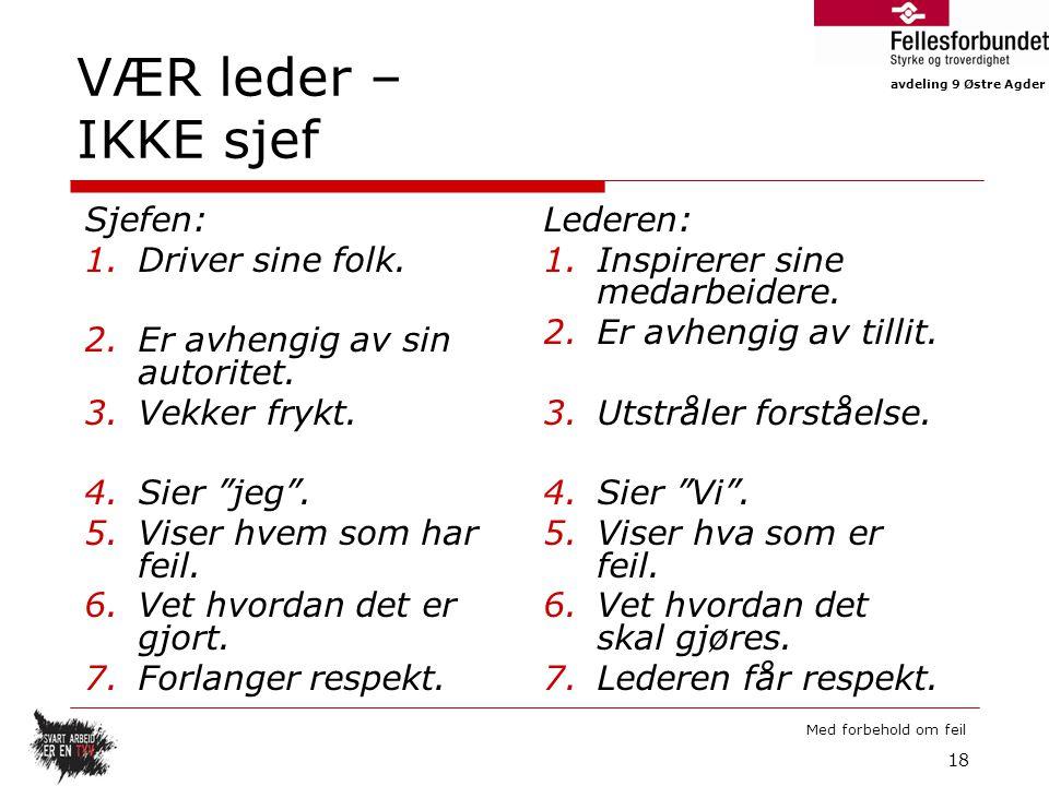 avdeling 9 Østre Agder Med forbehold om feil VÆR leder – IKKE sjef 18 Sjefen: 1.Driver sine folk.