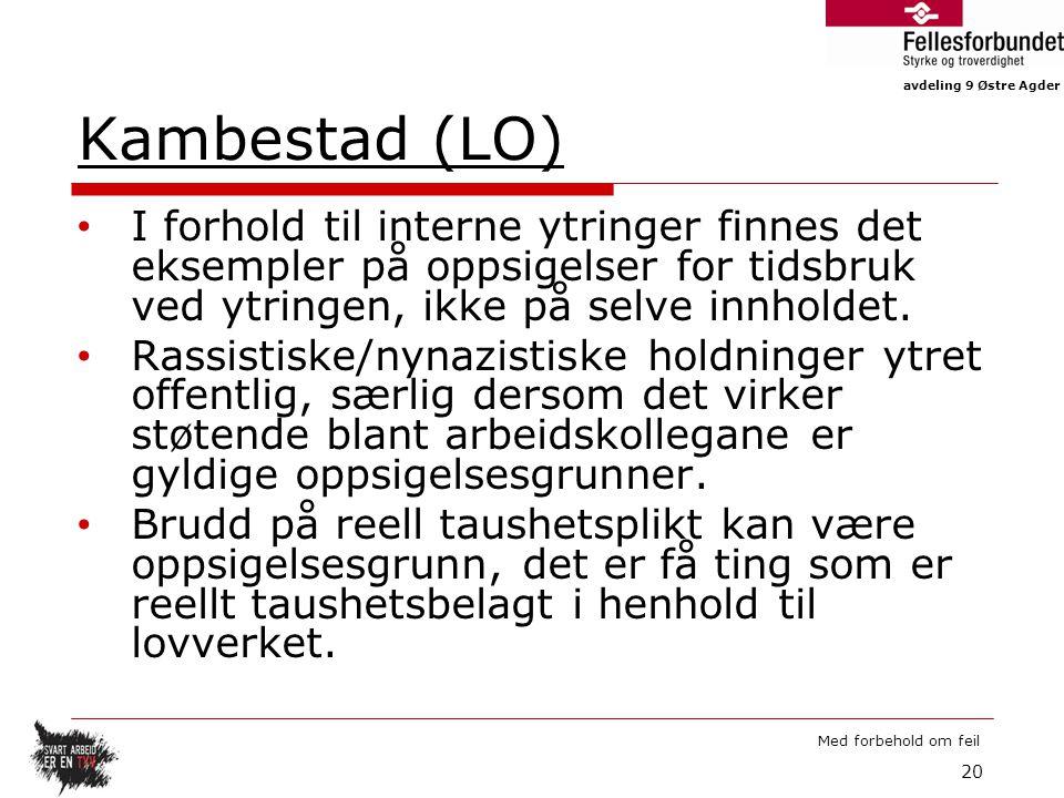 avdeling 9 Østre Agder Med forbehold om feil Kambestad (LO) I forhold til interne ytringer finnes det eksempler på oppsigelser for tidsbruk ved ytringen, ikke på selve innholdet.