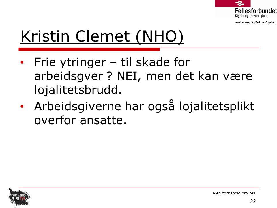 avdeling 9 Østre Agder Med forbehold om feil Kristin Clemet (NHO) Frie ytringer – til skade for arbeidsgver .