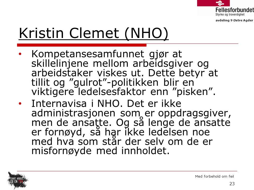 avdeling 9 Østre Agder Med forbehold om feil Kristin Clemet (NHO) Kompetansesamfunnet gjør at skillelinjene mellom arbeidsgiver og arbeidstaker viskes ut.