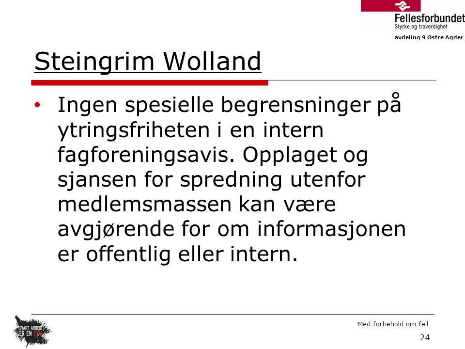 avdeling 9 Østre Agder Med forbehold om feil Steingrim Wolland Ingen spesielle begrensninger på ytringsfriheten i en intern fagforeningsavis.