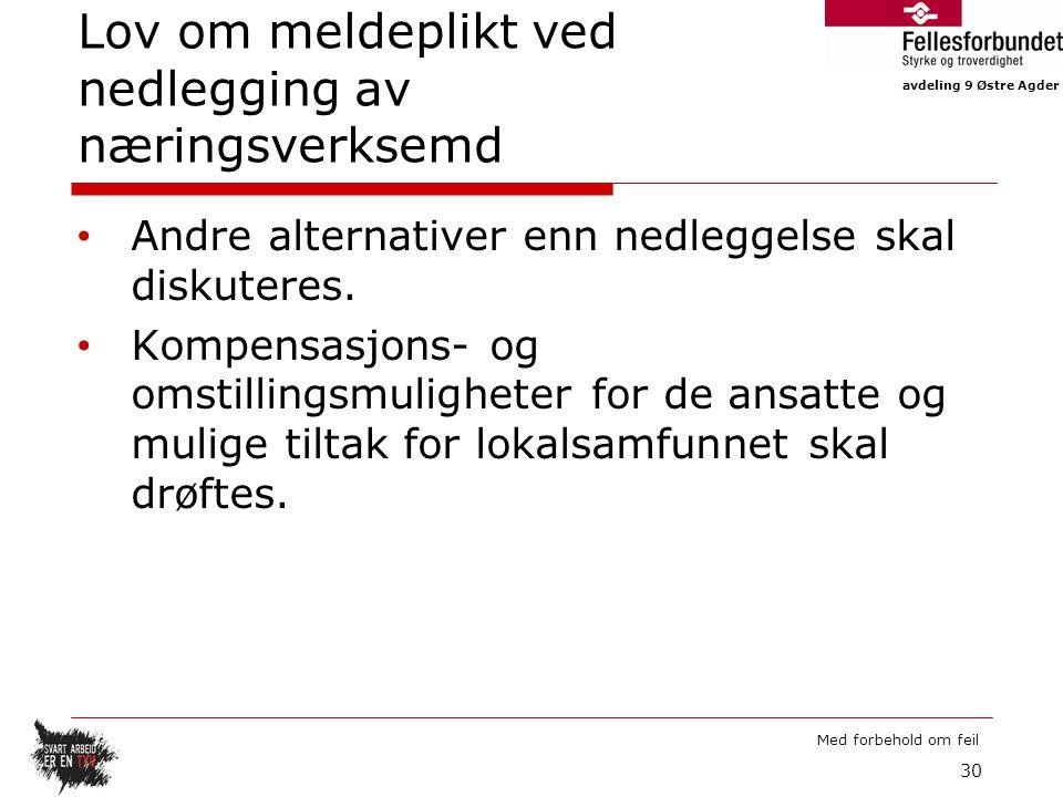 avdeling 9 Østre Agder Med forbehold om feil Lov om meldeplikt ved nedlegging av næringsverksemd Andre alternativer enn nedleggelse skal diskuteres.