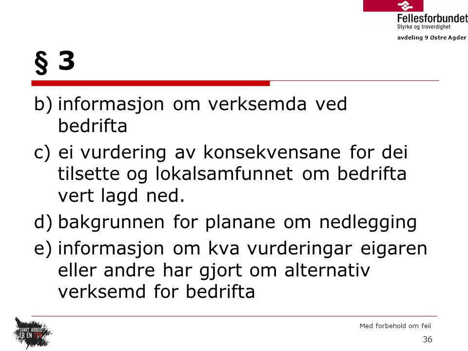 avdeling 9 Østre Agder Med forbehold om feil § 3 b)informasjon om verksemda ved bedrifta c) ei vurdering av konsekvensane for dei tilsette og lokalsamfunnet om bedrifta vert lagd ned.