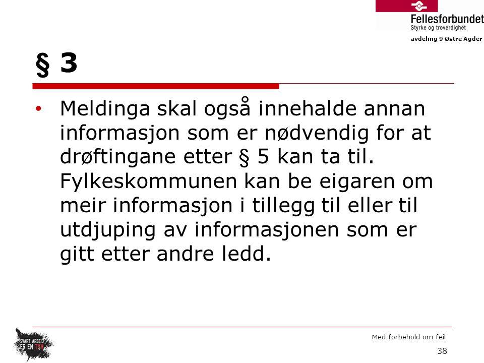 avdeling 9 Østre Agder Med forbehold om feil § 3 Meldinga skal også innehalde annan informasjon som er nødvendig for at drøftingane etter § 5 kan ta til.