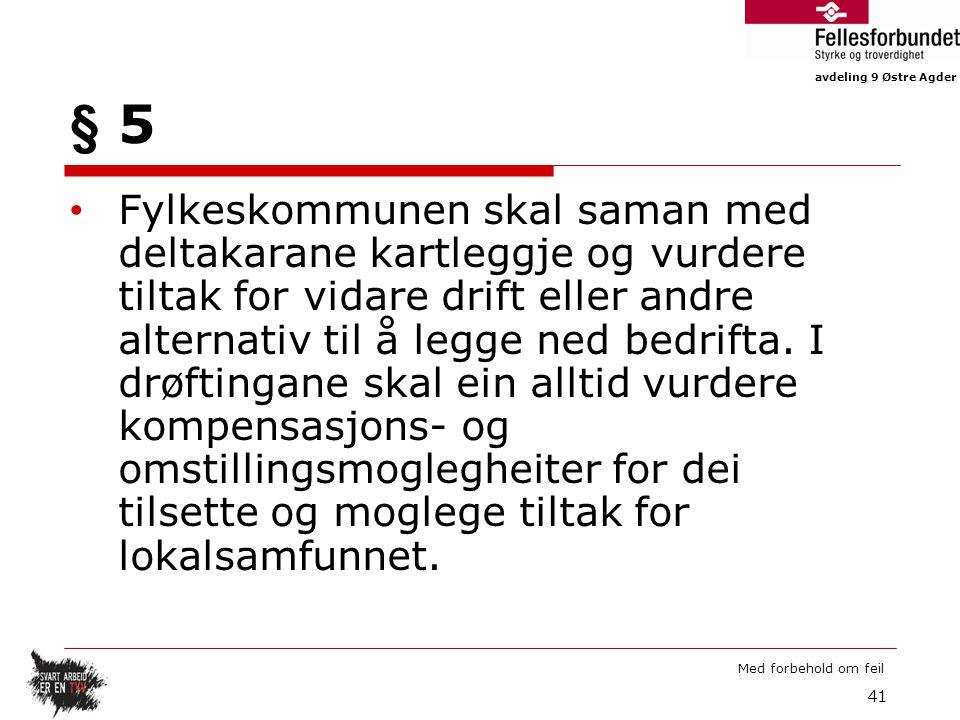 avdeling 9 Østre Agder Med forbehold om feil § 5 Fylkeskommunen skal saman med deltakarane kartleggje og vurdere tiltak for vidare drift eller andre alternativ til å legge ned bedrifta.