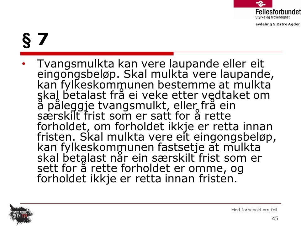 avdeling 9 Østre Agder Med forbehold om feil § 7 Tvangsmulkta kan vere laupande eller eit eingongsbeløp.