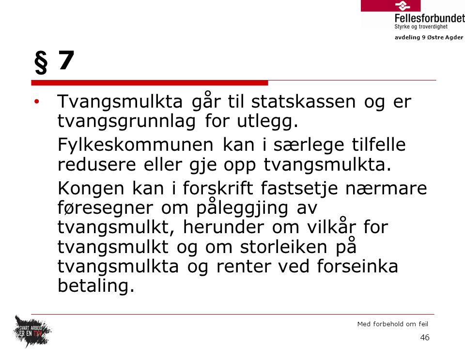 avdeling 9 Østre Agder Med forbehold om feil § 7 Tvangsmulkta går til statskassen og er tvangsgrunnlag for utlegg.