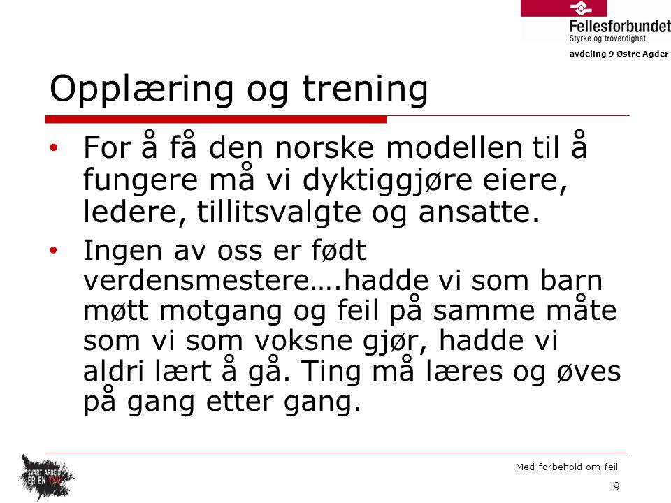 avdeling 9 Østre Agder Med forbehold om feil Opplæring og trening For å få den norske modellen til å fungere må vi dyktiggjøre eiere, ledere, tillitsvalgte og ansatte.