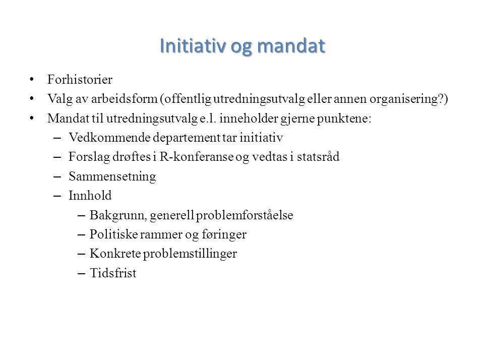Initiativ og mandat Forhistorier Valg av arbeidsform (offentlig utredningsutvalg eller annen organisering ) Mandat til utredningsutvalg e.l.