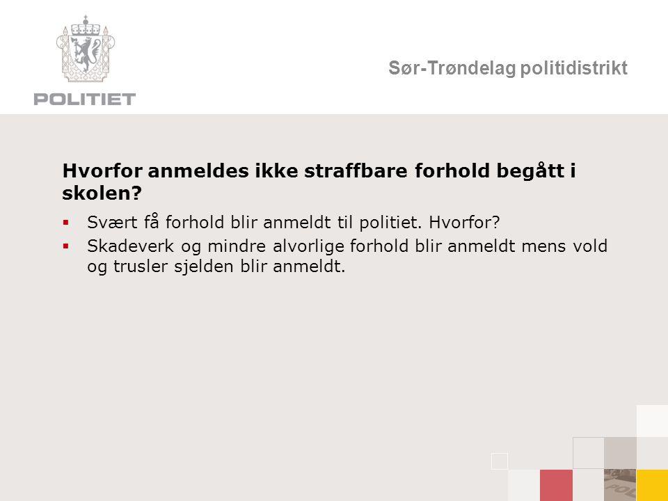 Sør-Trøndelag politidistrikt Hvorfor anmeldes ikke straffbare forhold begått i skolen.