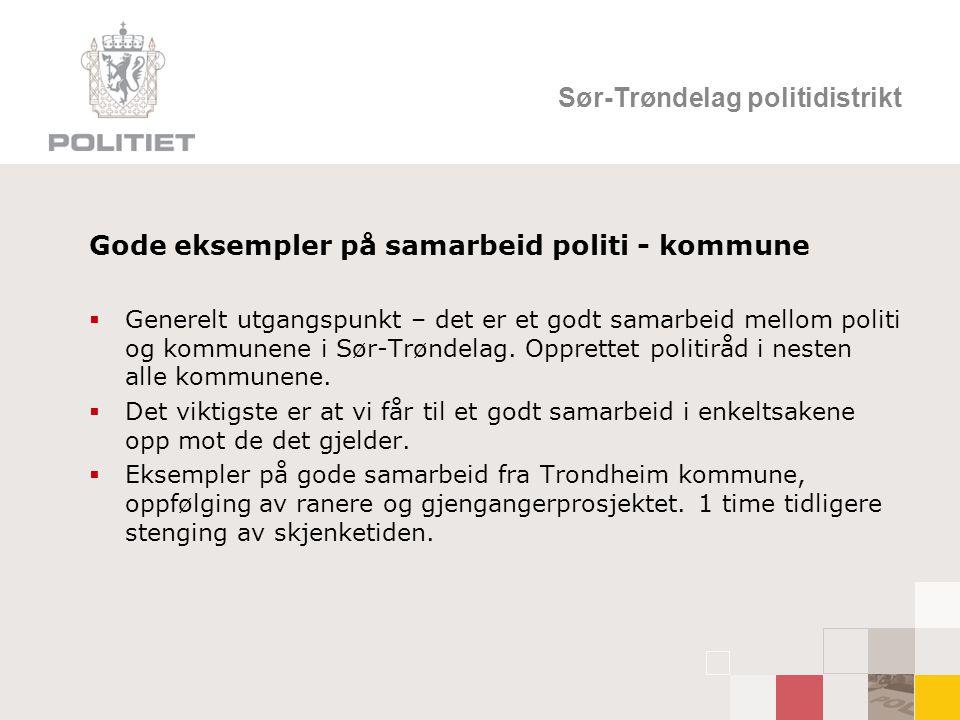 Sør-Trøndelag politidistrikt Gode eksempler på samarbeid politi - kommune  Generelt utgangspunkt – det er et godt samarbeid mellom politi og kommunene i Sør-Trøndelag.