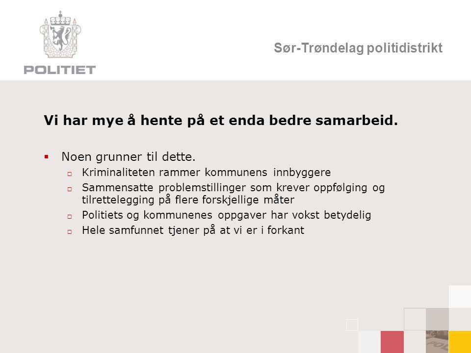 Sør-Trøndelag politidistrikt Vi har mye å hente på et enda bedre samarbeid.
