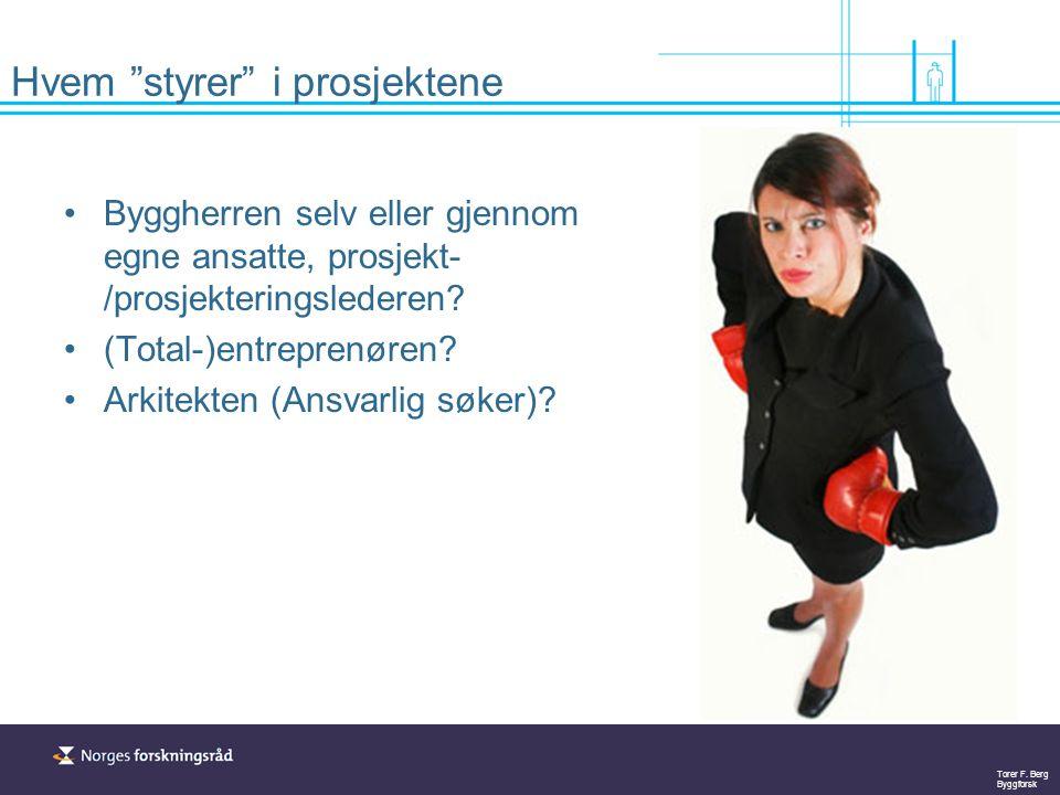 """Torer F. Berg Byggforsk Hvem """"styrer"""" i prosjektene Byggherren selv eller gjennom egne ansatte, prosjekt- /prosjekteringslederen? (Total-)entreprenøre"""