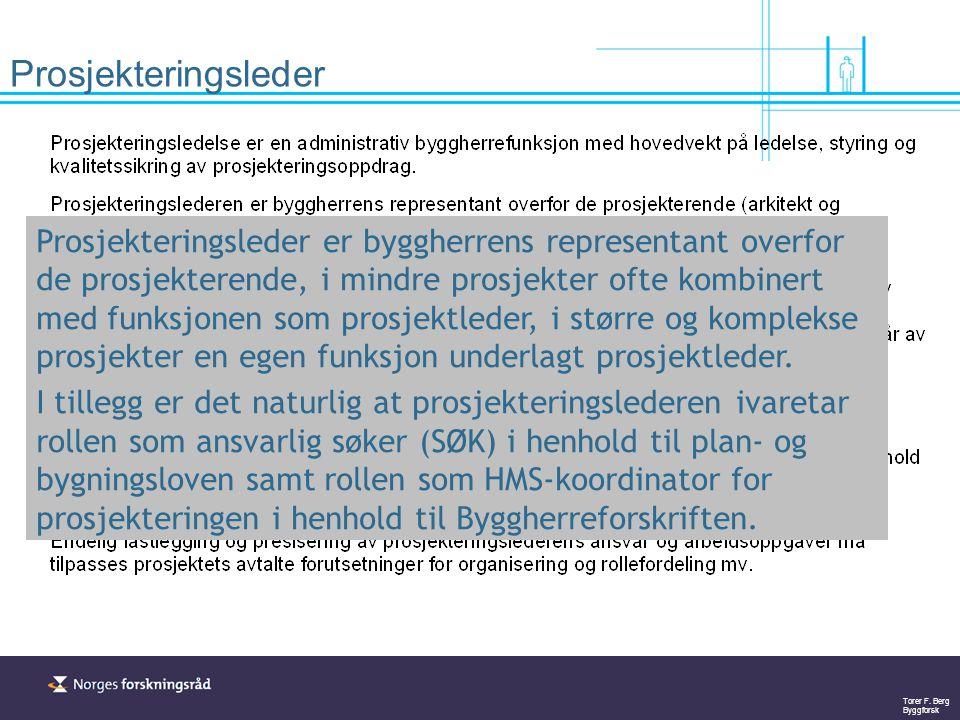 Torer F. Berg Byggforsk Prosjekteringsleder er byggherrens representant overfor de prosjekterende, i mindre prosjekter ofte kombinert med funksjonen s