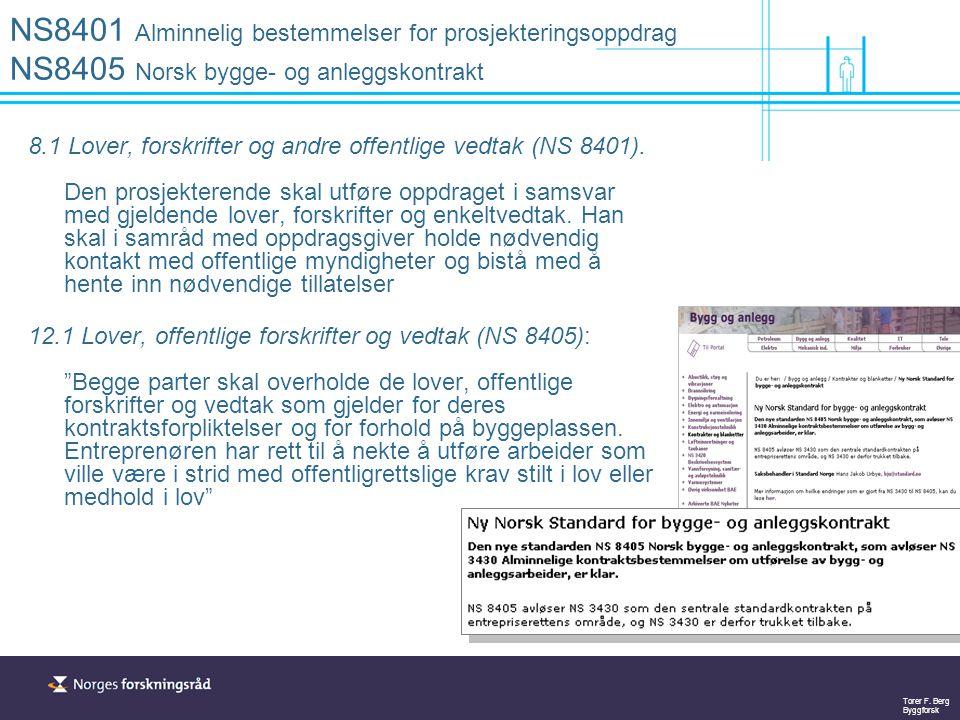 Torer F. Berg Byggforsk NS8401 Alminnelig bestemmelser for prosjekteringsoppdrag NS8405 Norsk bygge- og anleggskontrakt 8.1 Lover, forskrifter og andr
