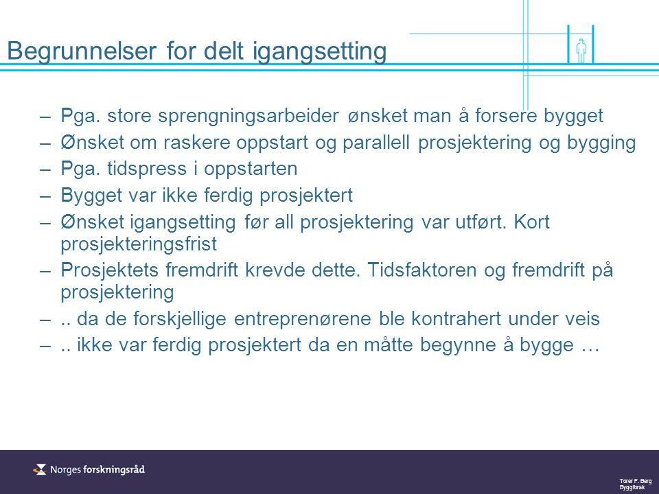 Torer F. Berg Byggforsk Begrunnelser for delt igangsetting –Pga. store sprengningsarbeider ønsket man å forsere bygget –Ønsket om raskere oppstart og