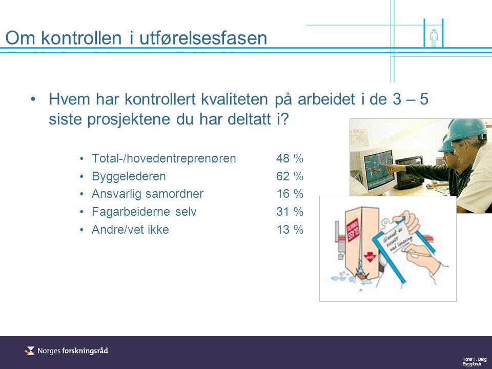 Torer F. Berg Byggforsk Om kontrollen i utførelsesfasen Hvem har kontrollert kvaliteten på arbeidet i de 3 – 5 siste prosjektene du har deltatt i? Tot