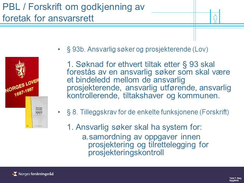 Torer F. Berg Byggforsk PBL / Forskrift om godkjenning av foretak for ansvarsrett § 93b. Ansvarlig søker og prosjekterende (Lov) 1. Søknad for ethvert