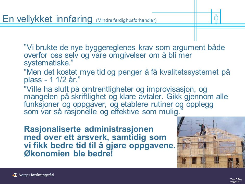 """Torer F. Berg Byggforsk """" Vi brukte de nye byggereglenes krav som argument både overfor oss selv og våre omgivelser om å bli mer systematiske."""" """"Men d"""
