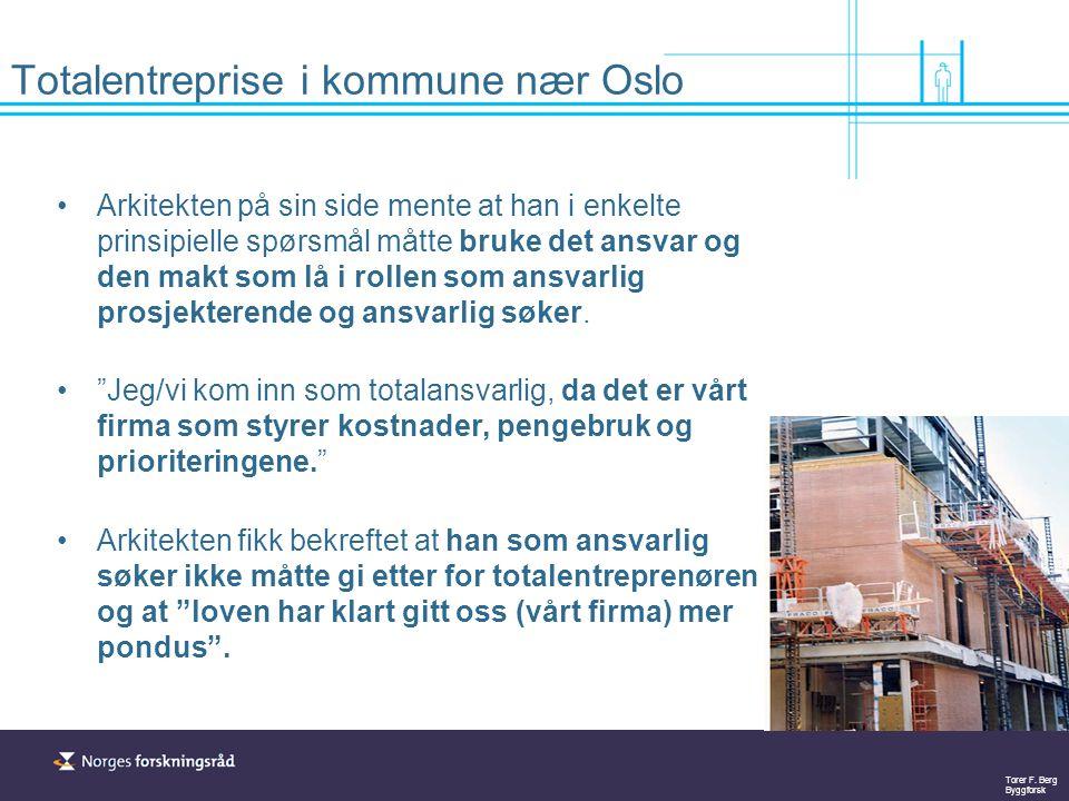 Torer F. Berg Byggforsk Totalentreprise i kommune nær Oslo Arkitekten på sin side mente at han i enkelte prinsipielle spørsmål måtte bruke det ansvar