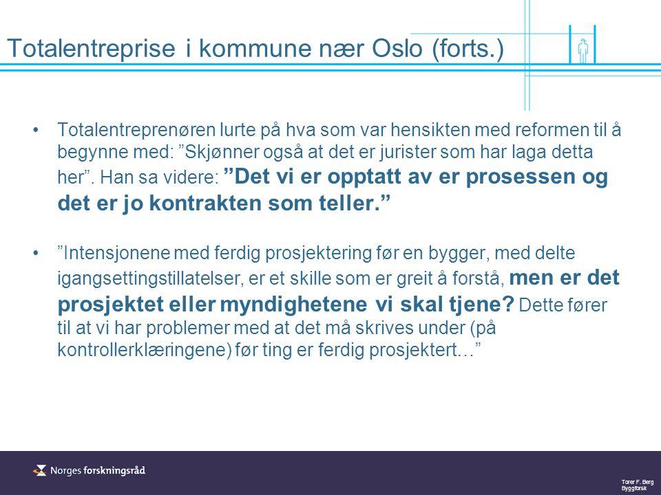 Torer F. Berg Byggforsk Totalentreprise i kommune nær Oslo (forts.) Totalentreprenøren lurte på hva som var hensikten med reformen til å begynne med: