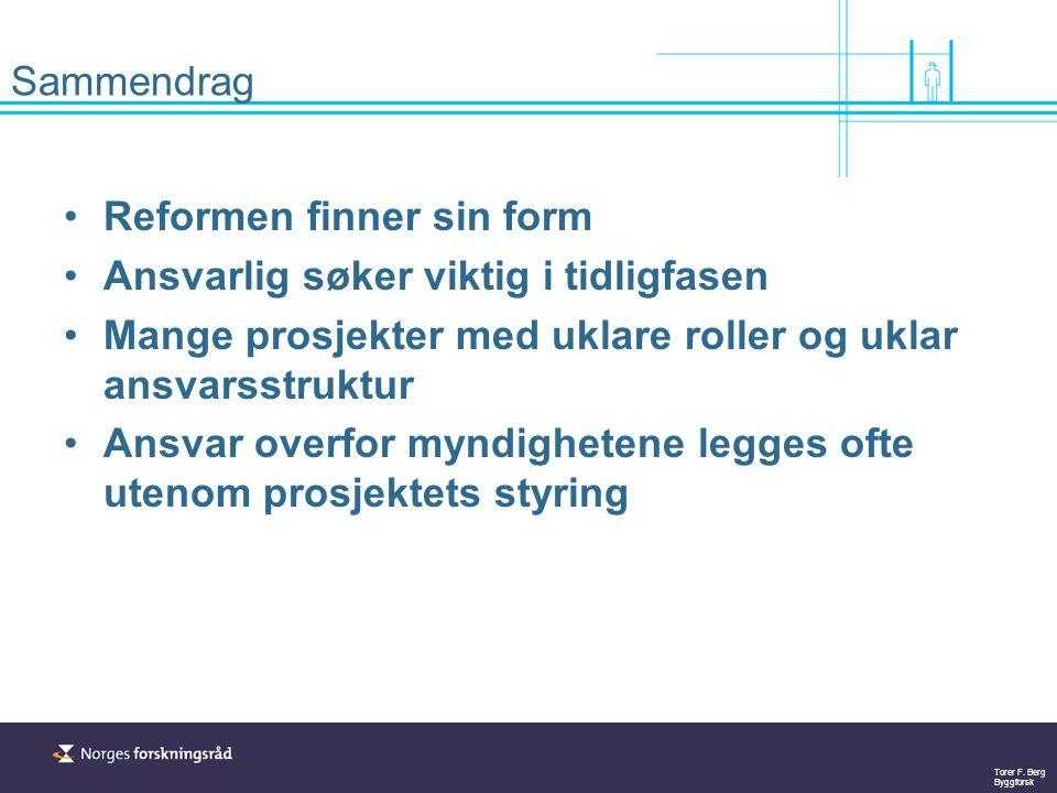 Torer F. Berg Byggforsk Sammendrag Reformen finner sin form Ansvarlig søker viktig i tidligfasen Mange prosjekter med uklare roller og uklar ansvarsst