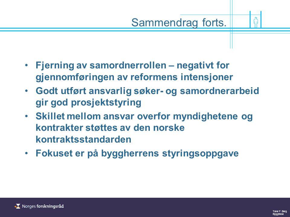 Torer F. Berg Byggforsk Sammendrag forts. Fjerning av samordnerrollen – negativt for gjennomføringen av reformens intensjoner Godt utført ansvarlig sø