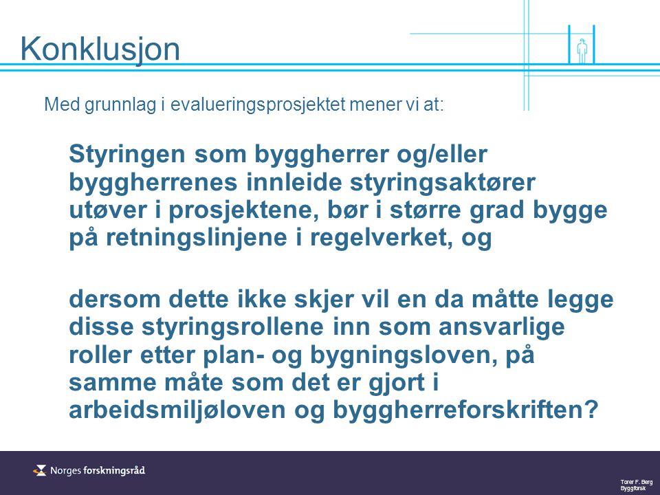 Torer F. Berg Byggforsk Med grunnlag i evalueringsprosjektet mener vi at: Styringen som byggherrer og/eller byggherrenes innleide styringsaktører utøv