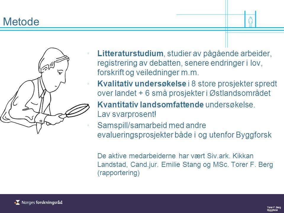 Torer F. Berg Byggforsk Metode Litteraturstudium, studier av pågående arbeider, registrering av debatten, senere endringer i lov, forskrift og veiledn