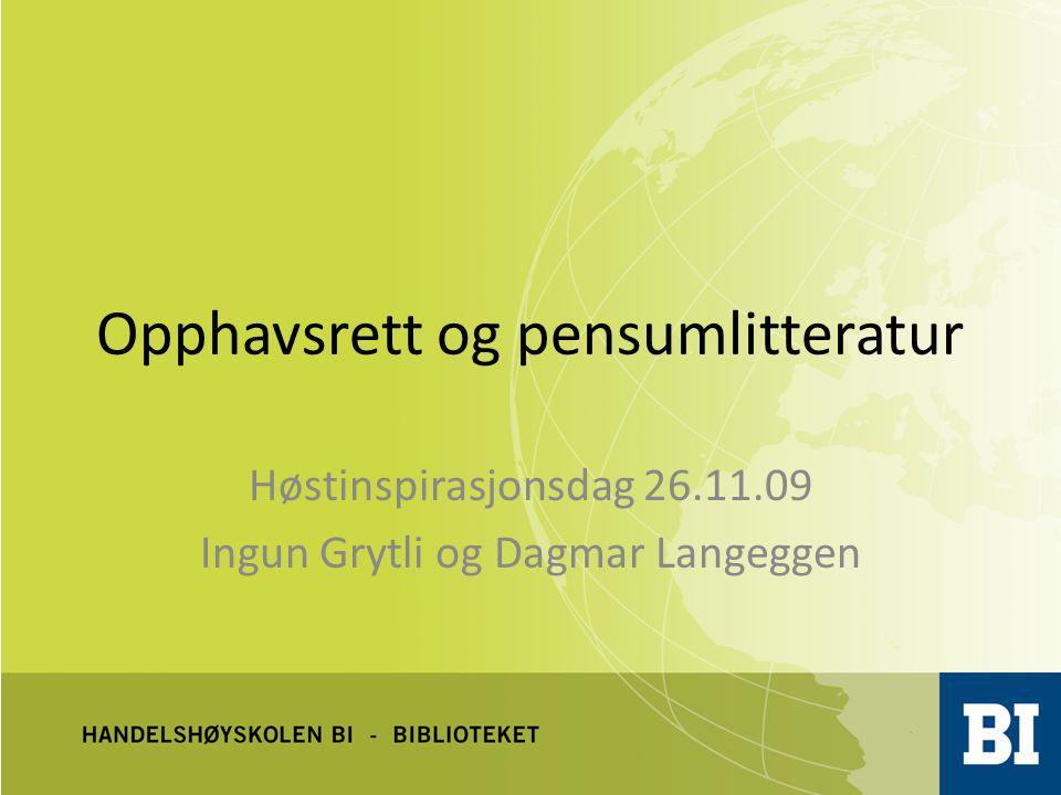Opphavsrett og pensumlitteratur Høstinspirasjonsdag 26.11.09 Ingun Grytli og Dagmar Langeggen