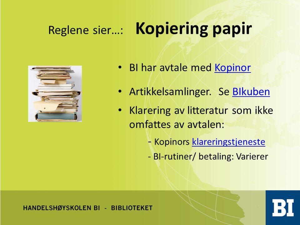 Reglene sier…: Kopiering papir BI har avtale med KopinorKopinor Artikkelsamlinger. Se BIkubenBIkuben Klarering av litteratur som ikke omfattes av avta