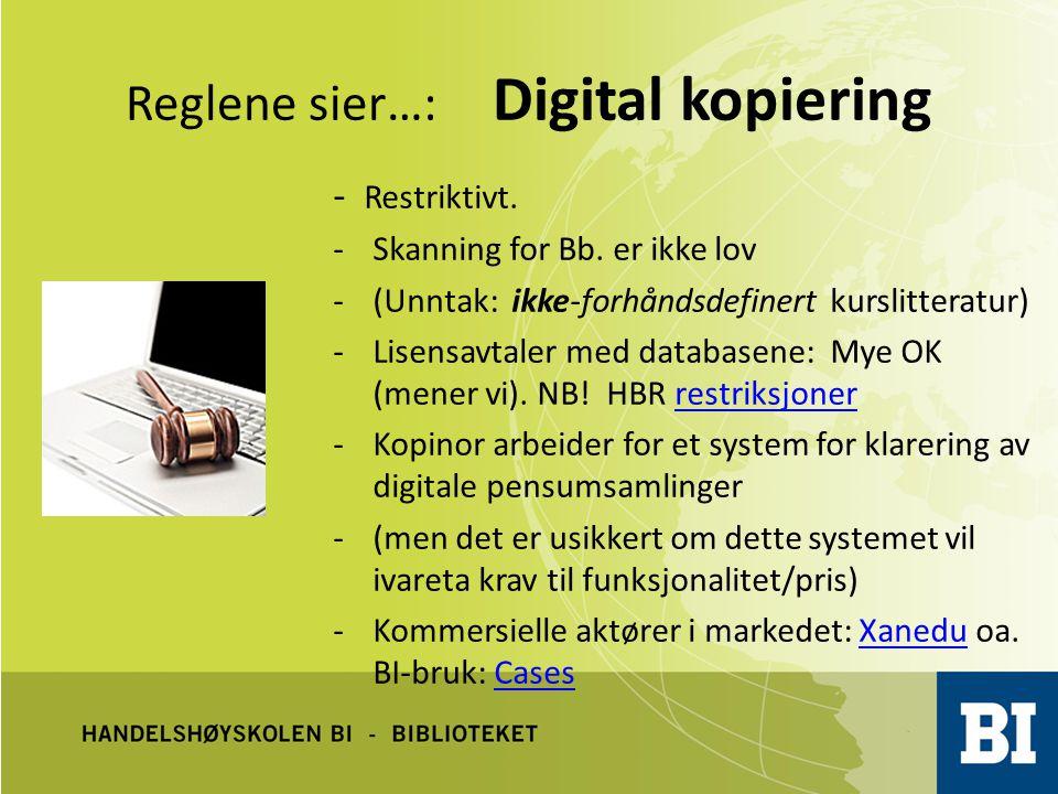 Reglene sier…: Digital kopiering - Restriktivt. -Skanning for Bb. er ikke lov -(Unntak: ikke-forhåndsdefinert kurslitteratur) -Lisensavtaler med datab
