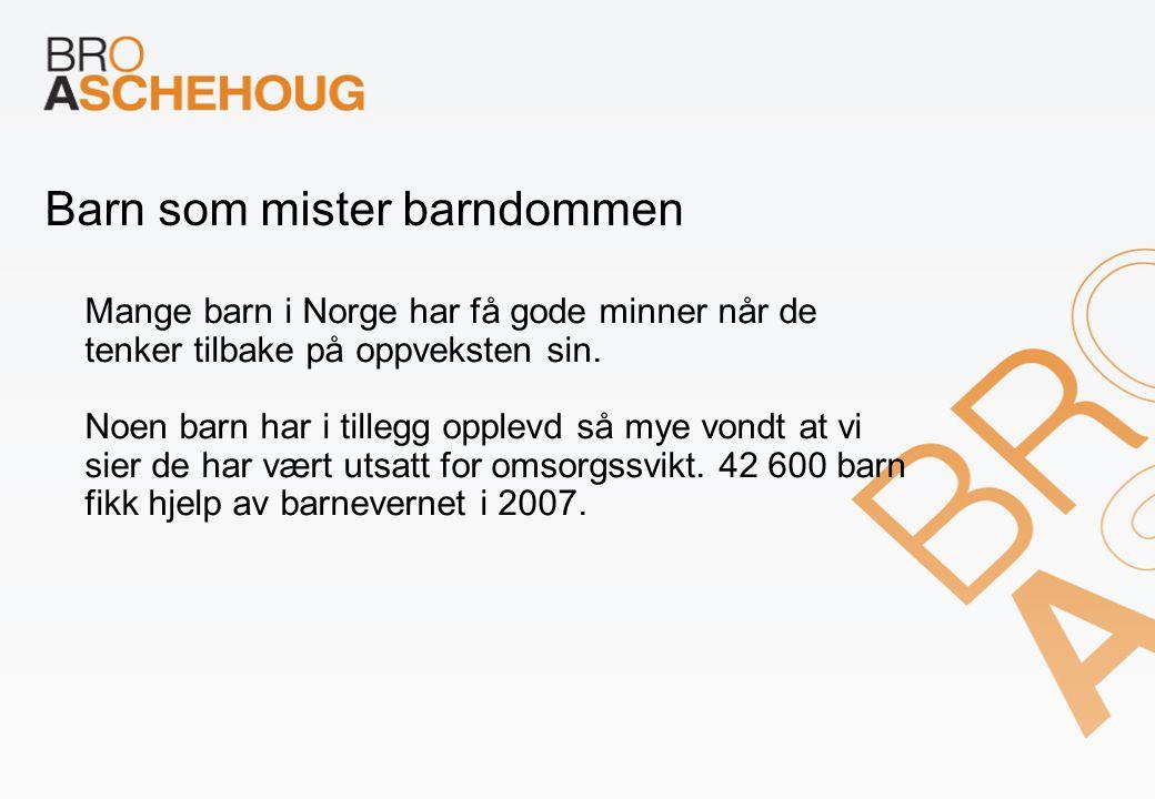 Barn som mister barndommen Mange barn i Norge har få gode minner når de tenker tilbake på oppveksten sin. Noen barn har i tillegg opplevd så mye vondt