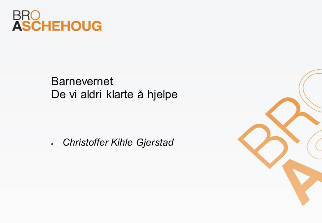 Barnevernet De vi aldri klarte å hjelpe  Christoffer Kihle Gjerstad