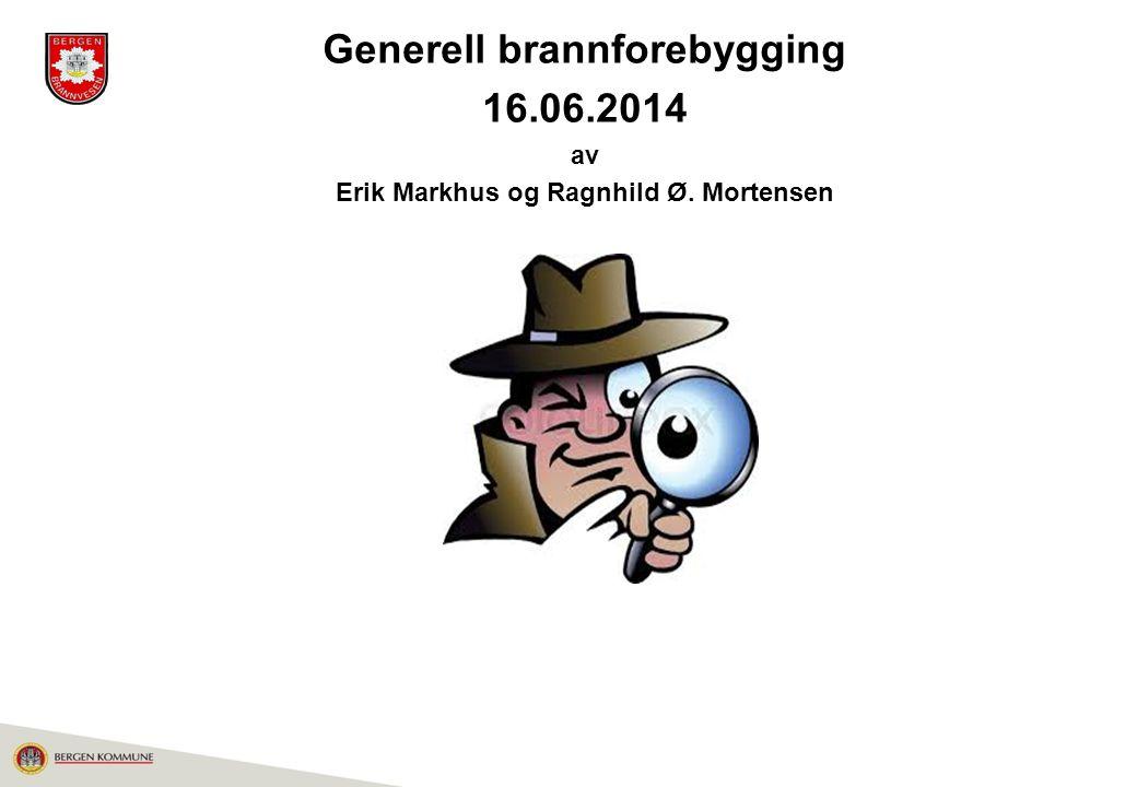 Generell brannforebygging 16.06.2014 av Erik Markhus og Ragnhild Ø. Mortensen