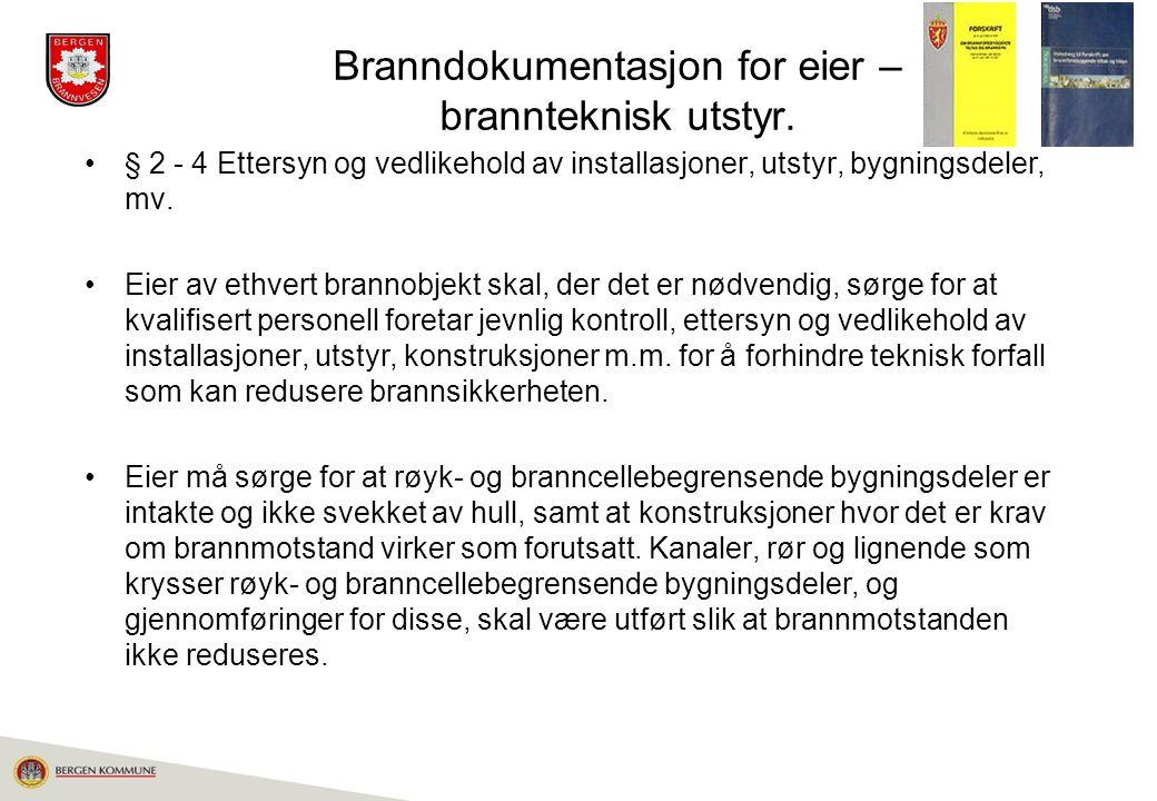 Branndokumentasjon for eier – brannteknisk utstyr. § 2 - 4 Ettersyn og vedlikehold av installasjoner, utstyr, bygningsdeler, mv. Eier av ethvert brann