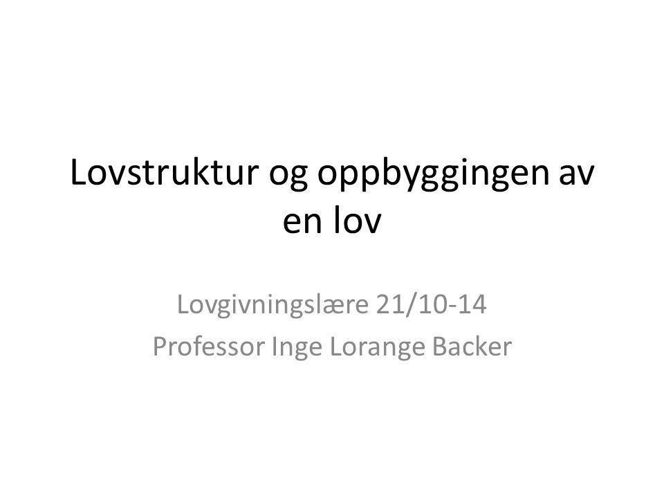 Lovstruktur og oppbyggingen av en lov Lovgivningslære 21/10-14 Professor Inge Lorange Backer
