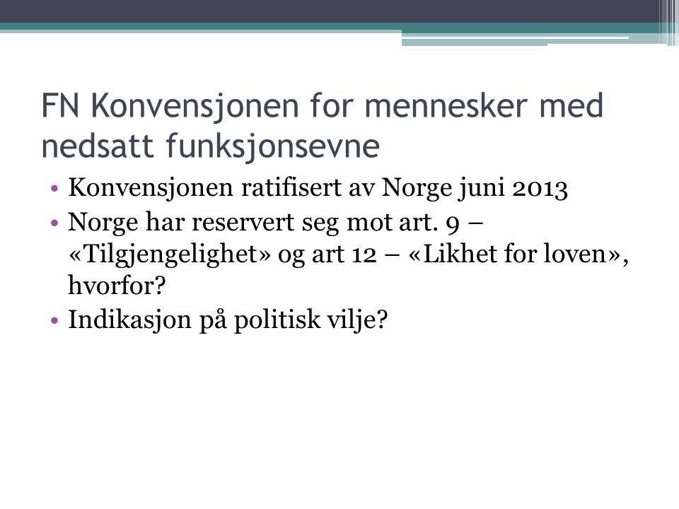 FN Konvensjonen for mennesker med nedsatt funksjonsevne Konvensjonen ratifisert av Norge juni 2013 Norge har reservert seg mot art. 9 – «Tilgjengeligh
