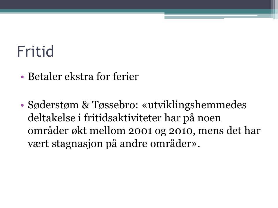 Fritid Betaler ekstra for ferier Søderstøm & Tøssebro: «utviklingshemmedes deltakelse i fritidsaktiviteter har på noen områder økt mellom 2001 og 2010